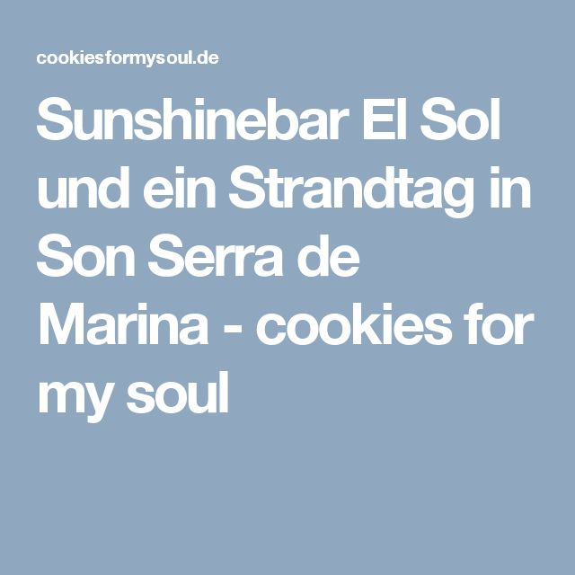 Sunshinebar El Sol und ein Strandtag in Son Serra de Marina - cookies for my soul