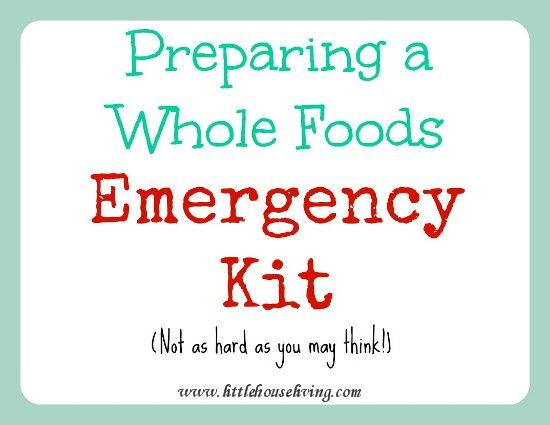 Build a whole foods emergency kit with this list!