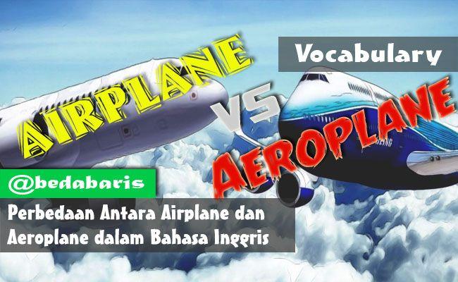 Perbedaan Antara Airplane dan Aeroplane dalam Bahasa Inggris   http://www.belajardasarbahasainggris.com/2017/10/16/perbedaan-antara-airplane-dan-aeroplane-dalam-bahasa-inggris/
