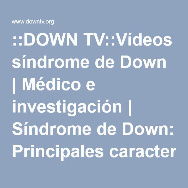 ::DOWN TV::Vídeos síndrome de Down | Médico e investigación | Síndrome de Down: Principales características. I.