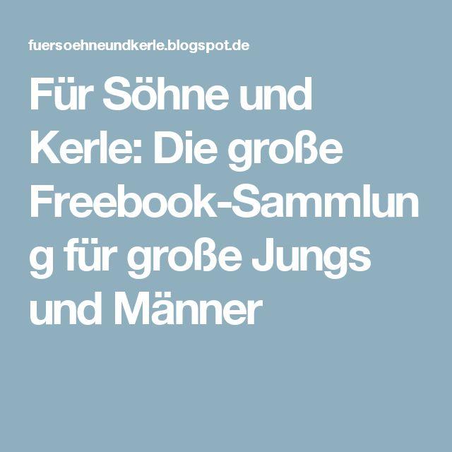 Für Söhne und Kerle: Die große Freebook-Sammlung für große Jungs und Männer
