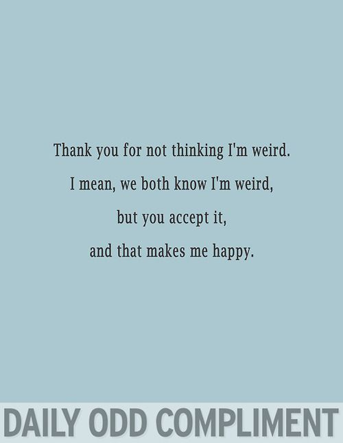 You accept it...that makes me happy. Haha