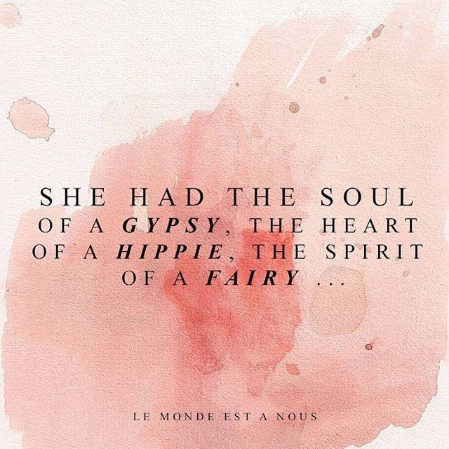 She had the soul of a gypsy, the heart of a hippie, the spirit of a fairy
