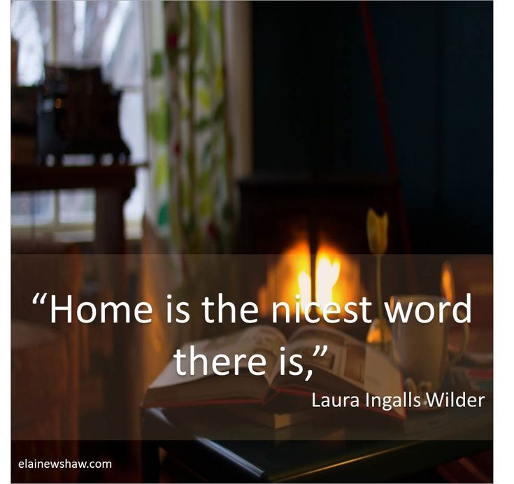 """Home is the nicest word there is,"" Laura Ingalls Wilder Image Quote elainewshaw.com"