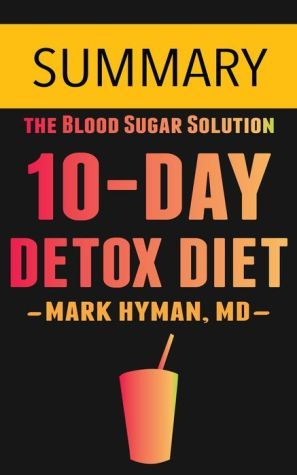 The 10 day detox diet by Dr. Mark Hyman - Summary