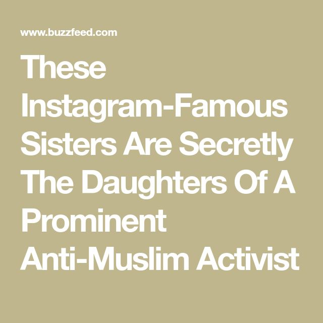 These Instagram-Famous Sisters Are Secretly The Daughters Of A Prominent Anti-Muslim Activist