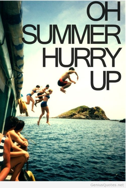 Summer Hurry the fuck up now