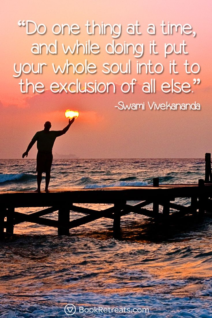 """Do one thing at a time, and while doing it put your whole soul into it to the exclusion of all else."" Profound meditation quotes by Swami Vivekananda and other teachers at https://bookretreats.com/blog/101-quotes-will-change-way-look-meditation"