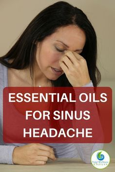 These best essential oils for sinus headache can help alleviate tension, reduce pain and ease your discomfort. via @wellnesscarol