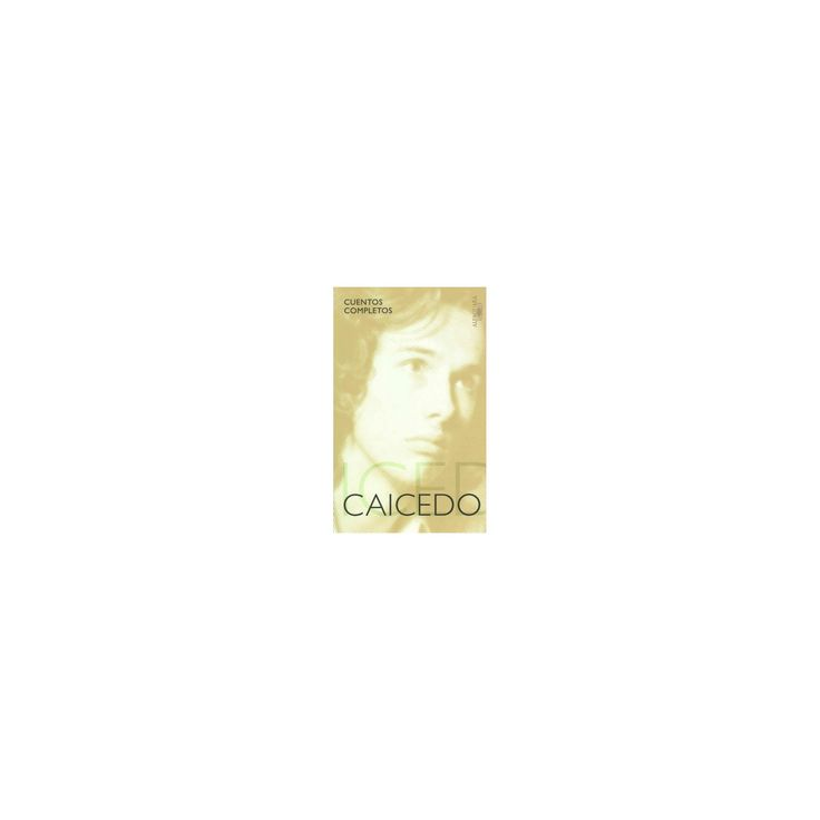 Cuentos completos Andrés Caicedo / The Complete Short Stories of Andrés Caicedo (Paperback)