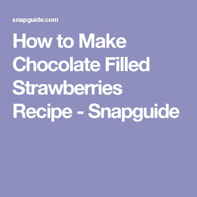 How to Make Chocolate Filled Strawberries Recipe - Snapguide