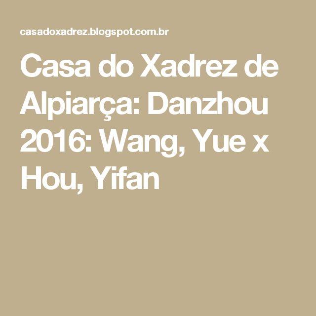 Casa do Xadrez de Alpiarça: Danzhou 2016: Wang, Yue x Hou, Yifan