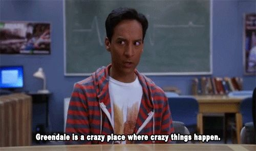 """Why? Because """"Greendale is a crazy place where crazy things happen."""" 