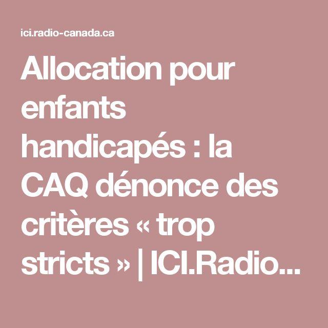 Allocation pour enfants handicapés: la CAQ dénonce des critères «trop stricts» | ICI.Radio-Canada.ca
