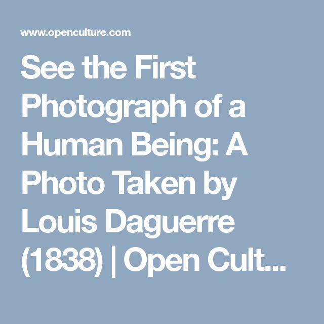 See the First Photograph of a Human Being: A Photo Taken by Louis Daguerre (1838) |  Open Culture