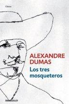 Los Tres Mosqueteros-Alexandre Dumas.  Todo el mundo conoce la historia de D´Artagnan, Atos, Portos, y Aramís. Han hecho tropecientas películas, unas mejores y otras peores, ninguna está al nivel del libro.