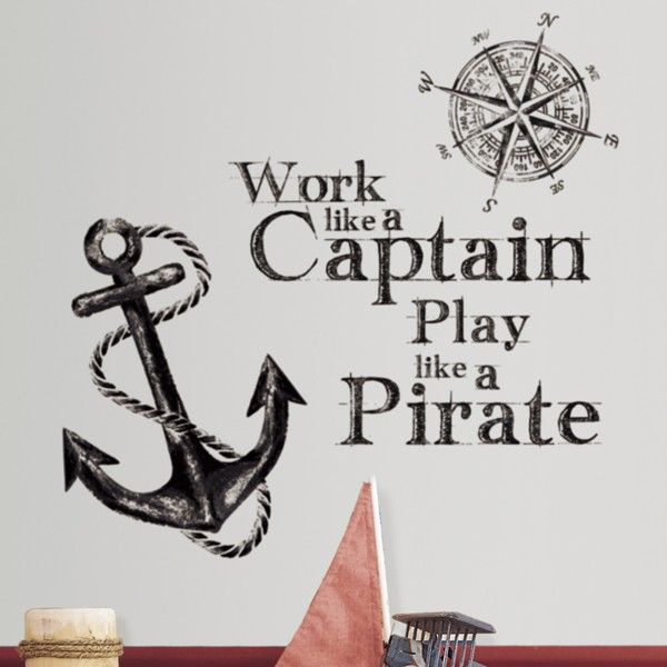 Work like a captain but play like a pirate—meaning work hard, but don't forget to have fun!