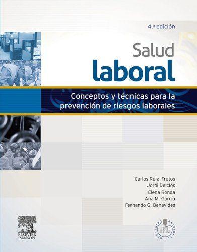 Salud laboral : conceptos y técnicas para la prevención de riesgos laborales / Carlos Ruis Frutos... [et al.]