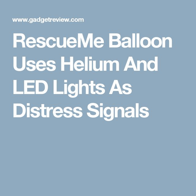 RescueMe Balloon Uses Helium And LED Lights As Distress Signals