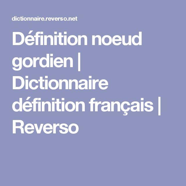 Définition noeud gordien | Dictionnaire définition français | Reverso