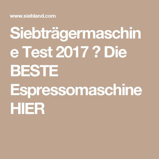 Siebträgermaschine Test 2017 ▷ Die BESTE Espressomaschine HIER