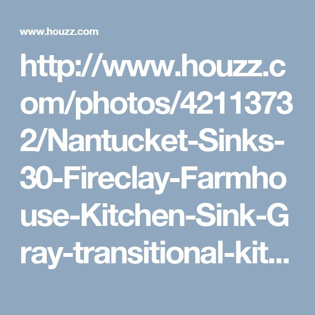 http://www.houzz.com/photos/42113732/Nantucket-Sinks-30-Fireclay-Farmhouse-Kitchen-Sink-Gray-transitional-kitchen-sinks