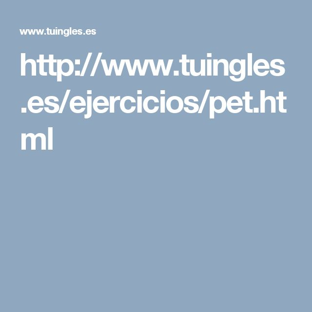 http://www.tuingles.es/ejercicios/pet.html