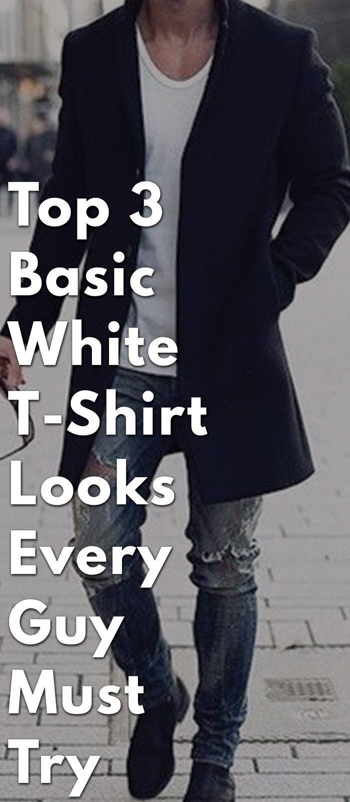 cdc440bb8ba Top 3 Basic White T-Shirt Looks Every Guy Must Try