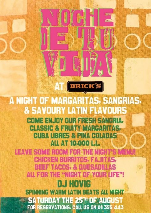 Noche De Tu Vida at Bricks, Party (Special Themed Party), A night of Margaritas, Sangria and savory Latin flavors. Come and enjoy Bricks' fresh Sangria, classic and fruity Margaritas, Cuba Libres and Pina Coladas. Leave some room for the night`s menu: Chicke...