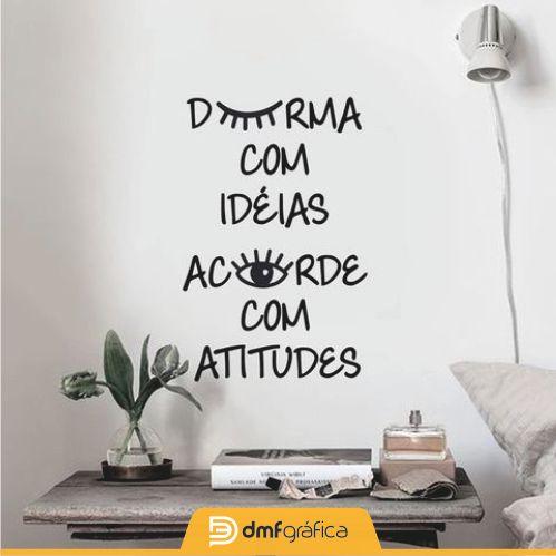 Durma com ideias, acorde com atitudes.   www.dmfgrafica.com.br
