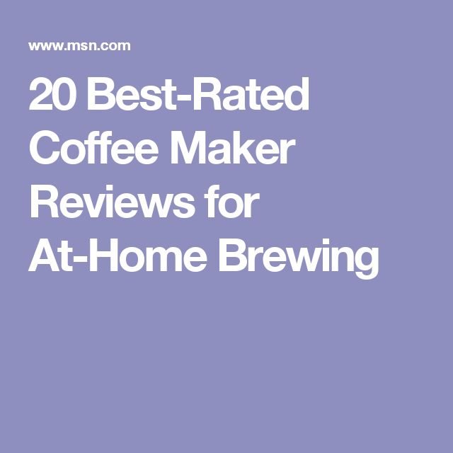 20 Best-Rated Coffee Maker Reviews for At-Home Brewing