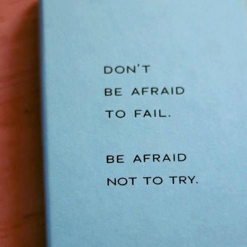 Don't be afraid to fail.  Be afraid not to try. #Quote