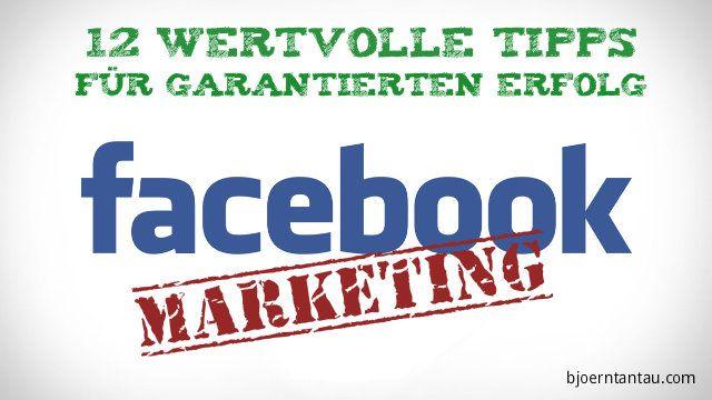 Facebook Marketing: 12 wertvolle Tipps für garantierten Erfolg