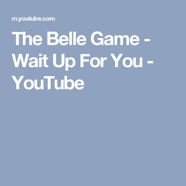 The Belle Game - Wait Up For You - YouTube