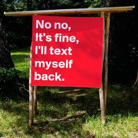 Print «No no, It's fine, I'll text myself back.» - Boldomatic Shop