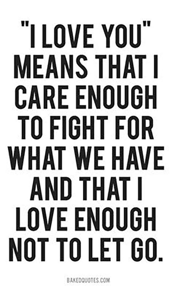 "Always fight for what you believe in! | ""'I love you' means that I care enough to fight for what we have and that I love enough not to let go."""