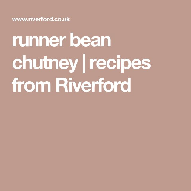 runner bean chutney | recipes from Riverford