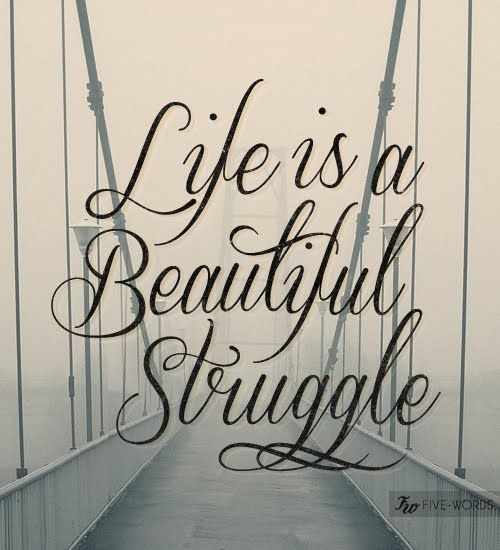 Tattoo Quotes About Enjoying Life: Life Is A Beautiful Struggle