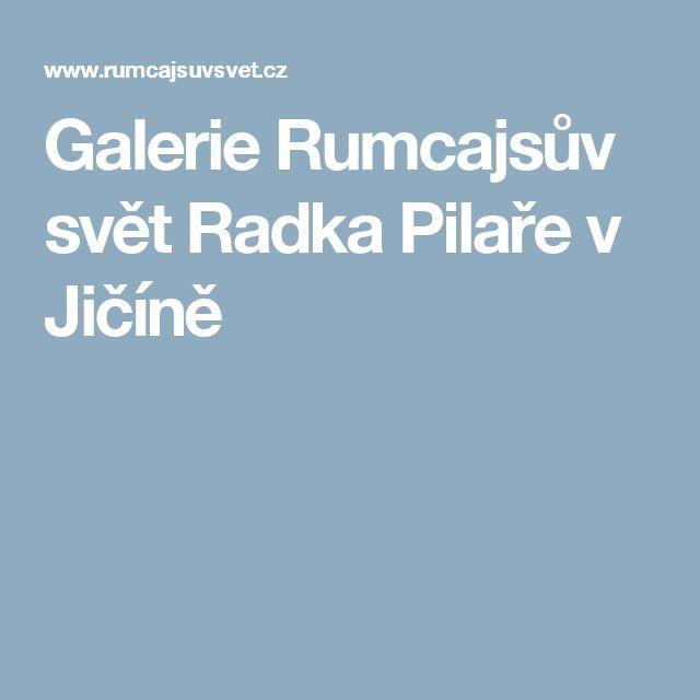 Galerie Rumcajsův svět Radka Pilaře v Jičíně