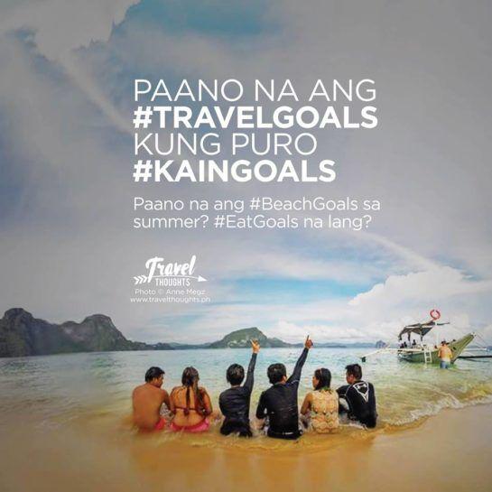 Paano Na Ang Beach Goals Paano Na Ang #TravelGoals Kung Puro #KainGoals  Paano Na. Tagalog QuotesQoutesHugot ...