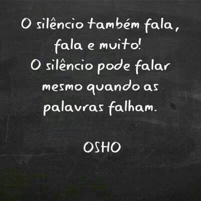 Na maioria das vezes o silêncio fala melhor que as palavras ...