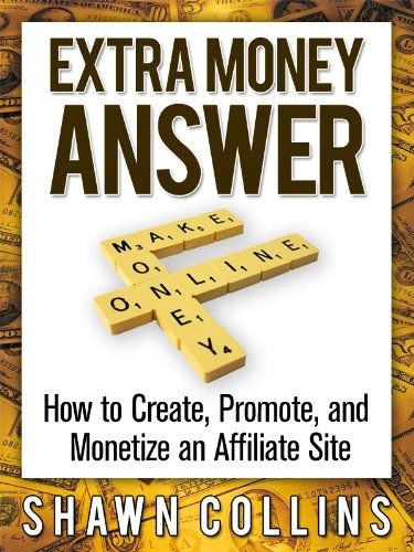 Extra Money Answer: How to Create, Promote, and Monetize an Affiliate Site: Money Answers, Affiliate Site, Internet Marketing, Kindle Ebook, Extra Money, Shawn Collins, Marketing Books, Affiliate Marketing, Kindle Stores