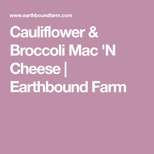 Cauliflower & Broccoli Mac 'N Cheese   Earthbound Farm
