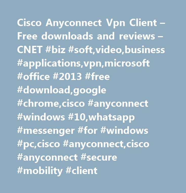 Cisco Anyconnect Vpn Client – Free downloads and reviews – CNET #biz #soft,video,business #applications,vpn,microsoft #office #2013 #free #download,google #chrome,cisco #anyconnect #windows #10,whatsapp #messenger #for #windows #pc,cisco #anyconnect,cisco #anyconnect #secure #mobility #client…