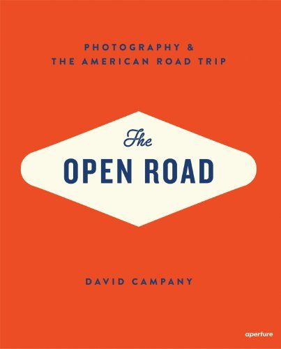 The Open Road: Photography & the American Road Trip by David Campany http:/