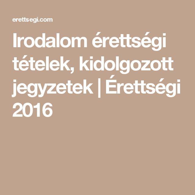 Irodalom érettségi tételek, kidolgozott jegyzetek   Érettségi 2016