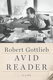 Avid Reader: A Life by Robert Gottlieb (September 2016)