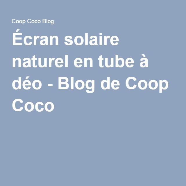 Écran solaire naturel en tube à déo - Blog de Coop Coco