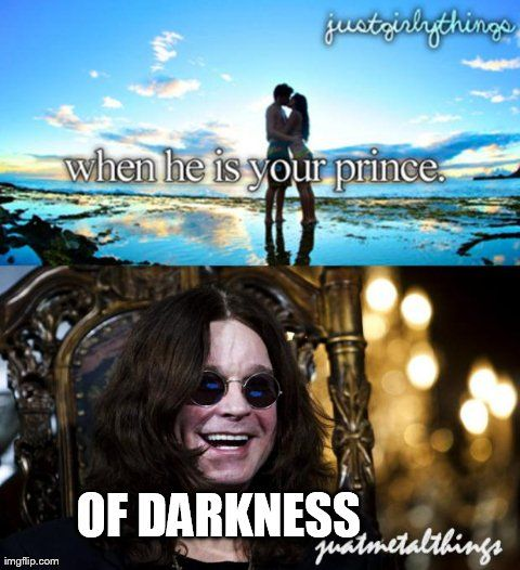 Just metal things . Ozzy is my only prince :3