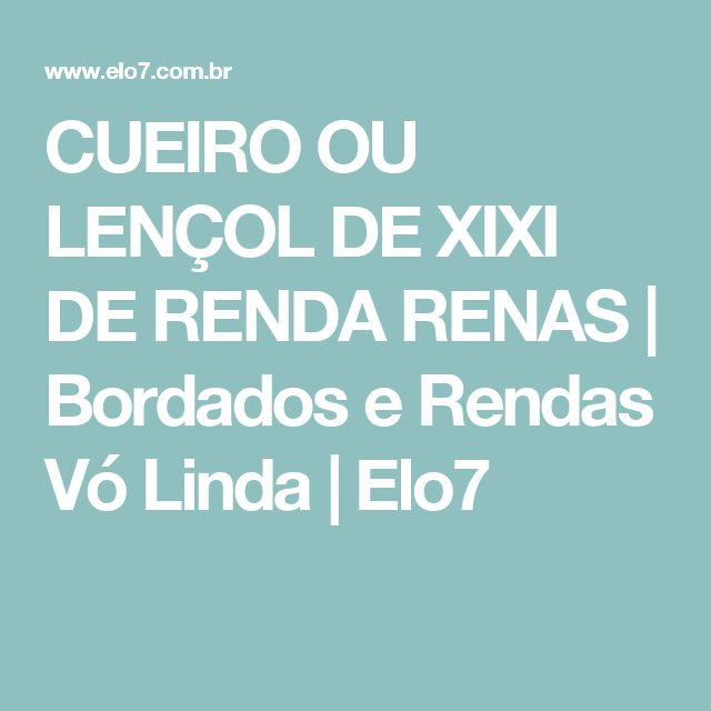 CUEIRO OU LENÇOL DE XIXI DE RENDA RENAS | Bordados e Rendas Vó Linda | Elo7